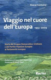 Viaggio nel cuore dell'Europa : 1953-2009 : storia del Gruppo democratico-cristiano e del Partito popolare europeo al Parlamento europeo