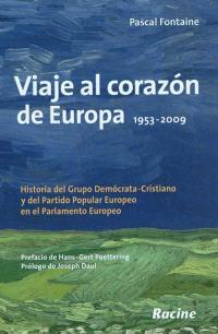 Viaje al corazon de Europa : 1953-2009 : historia del Grupo democrata-cristiano y del Partido popular europeo en el Parlamento europeo