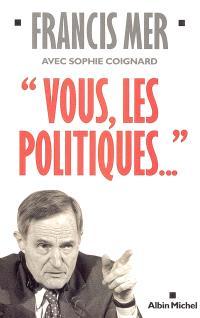 Vous, les politiques...