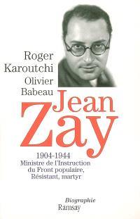 Jean Zay, 1904-1944 : ministre de l'Instruction du Front populaire, résistant, martyr