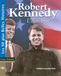 Robert Kennedy : l'élan brisé
