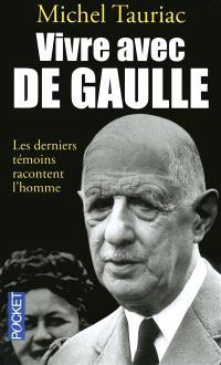 Vivre avec de Gaulle : les derniers témoins racontent l'homme