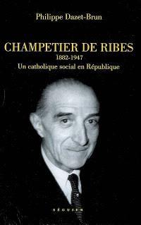 Champetier de Ribes (1882-1947) : un catholique social en République