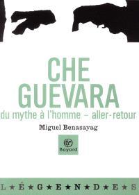 Che Guevara : du mythe à l'homme : aller-retour