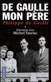 De Gaulle, mon père : entretiens avec Michel Tauriac. Volume 1