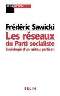 Les réseaux du Parti socialiste : sociologie d'un milieu partisan