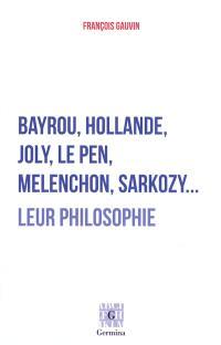 Bayrou, Hollande, Joly, Le Pen, Mélenchon, Sarkozy... : leur philosophie