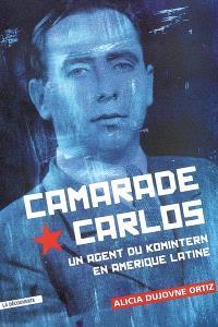 Camarade Carlos : un agent du Komintern en Amérique latine