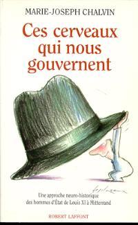 Ces cerveaux qui nous gouvernent : une approche neuro-historique des hommes d'Etat, de Louis XI à Mitterrand