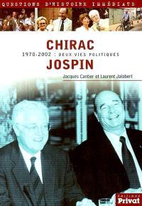Chirac-Jospin : 1970-2002 : deux vies politiques parallèles
