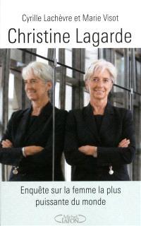 Christine Lagarde : enquête sur la femme la plus puissante du monde