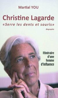 Christine Lagarde : serre les dents et souris : itinéraire d'une femme d'influence