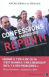 Confessions d'un sarkozyste repenti : manipulations, mensonges et autres trahisons