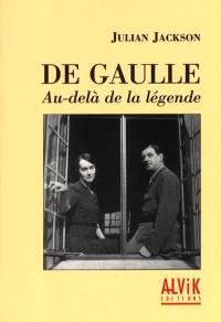 De Gaulle : au-delà de la légende