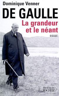 De Gaulle : la grandeur et le néant : essai