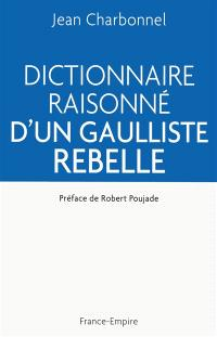 Dictionnaire raisonné d'un gaulliste rebelle