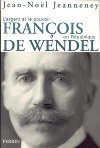 François de Wendel en république : l'argent et le pouvoir (1914-1940)