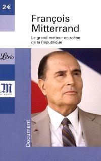 François Mitterrand, 1916-1996 : le grand metteur en scène de la République