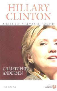 Hillary Clinton : objectif Maison-Blanche