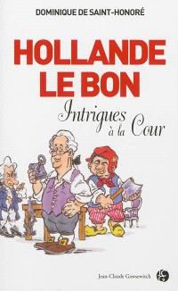 Hollande le bon : intrigues à la cour