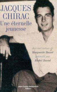 Jacques Chirac, une éternelle jeunesse : journal intime de Marguerite Basset