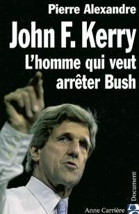 John F. Kerry : l'homme qui veut arrêter Bush