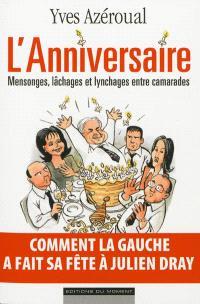 L'anniversaire : mensonges, lâchages et lynchages entre camarades : comment la Gauche a fait sa fête à Julien Dray