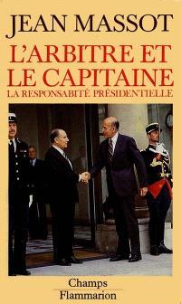 L'arbitre et le capitaine : essai sur la responsabilité présidentielle