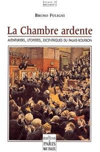 La chambre ardente : aventuriers, excentriques et utopistes du Palais-Bourbon