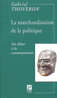La marchandisation de la politique : du débat à la communication