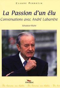 La passion d'un élu : conversations avec André Labarrère, sénateur-maire de Pau