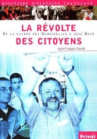 La révolte des citoyens : de la guerre des demoiselles à José Bové