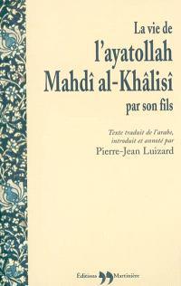 La vie de l'ayatollah Mahdî al-Khâlisî par son fils (Batal al-islâm)