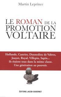 Le roman de la promotion Voltaire : Hollande, Castries, Donnedieu de Vabres, Jouyet, Royal, Villepin, Sapin... ils étaient tous dans la même classe : une génération au pouvoir