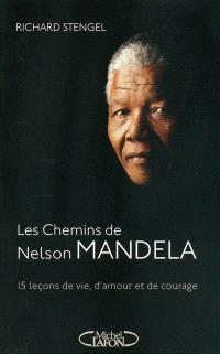 Les chemins de Mandela : quinze leçons de vie, d'amour et de courage