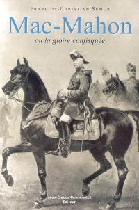 Mac-Mahon (1808-1893) ou La gloire confisquée