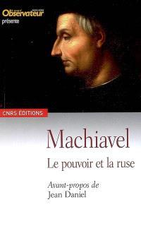 Machiavel : le pouvoir et la ruse