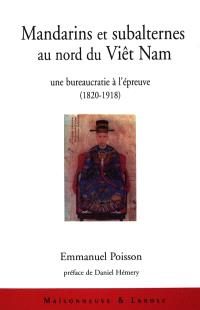 Mandarins et subalternes au nord du Viêt Nam : une bureaucratie à l'épreuve : 1820-1918