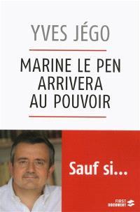 Marine Le Pen arrivera au pouvoir, sauf si... : essai