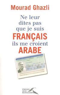 Ne leur dites pas que je suis Français, ils me croient Arabe
