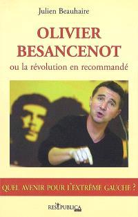 Olivier Besancenot ou La révolution en recommandé : quel avenir pour l'extrême gauche ?