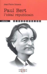 Paul Bert : l'idéal républicain