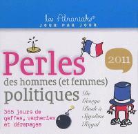 Perles des hommes (et femmes) politiques 2011 : de Georges Bush à Ségolène Royal : 365 jours de gaffes, vacheries et dérapages