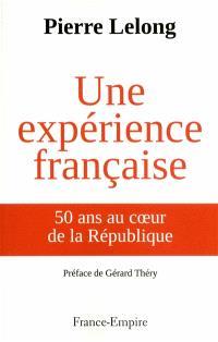 Une expérience française : 50 ans au coeur de la République