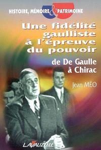Une fidélité gaulliste à l'épreuve du pouvoir : de De Gaulle à Chirac
