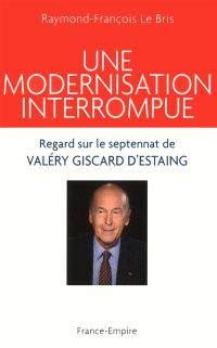 Une modernisation interrompue : regard sur le septennat de Valéry Giscard d'Estaing (1974-1981)