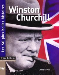 Winston Churchill : les 50 plus belles histoires de Winston Churchill
