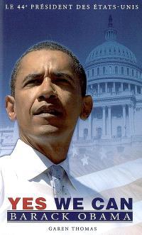 Yes we can : Barack Obama : le 44e président des États-Unis