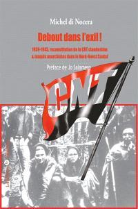 Debout dans l'exil ! : 1939-1945, reconstitution de la CNT clandestine & maquis anarchistes dans le Nord-Ouest Cantal