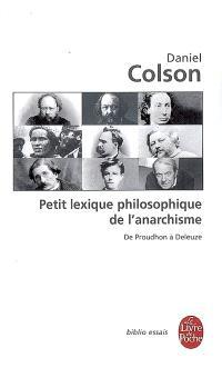 Petit lexique philosophique de l'anarchisme : de Proudhon à Deleuze